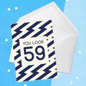 You Look 59 Greetings Card