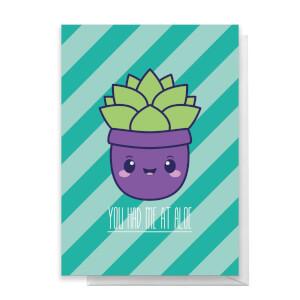 You Had Me At Aloe Greetings Card