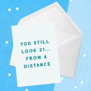 You Still Look 21... From A Distance Greetings Card