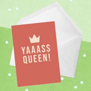 Yaaasss Queen Greetings Card