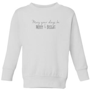May your Days be Merry & Bright Kids' Sweatshirt - White