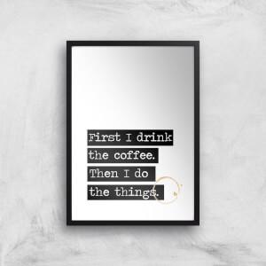 First I Drink The Coffee Giclée Art Print
