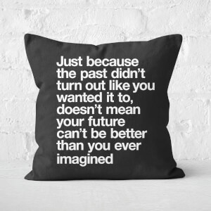 The Motivated Type Just Because The Past Square Cushion