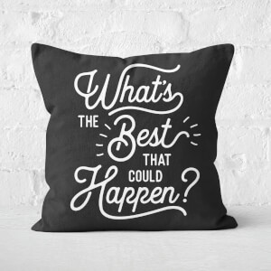 The Motivated Type What's The Best That Could Happen? Square Cushion