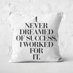 The Motivated Type I Never Dreamed Of Success, I Worked For It Square Cushion