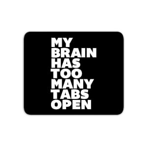 The Motivated Type My Brain Has Too Many Tabs Open Mouse Mat