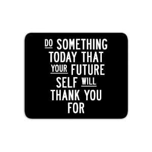 The Motivated Type Do Something Today That Your Future Self Will Thank You For Mouse Mat