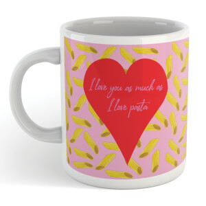 I Love You As Much As I Love Pasta Mug
