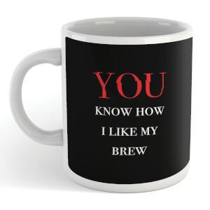 You Know How I Like My Brew Mug