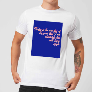 Don't Mind Being Single Today Men's T-Shirt - White