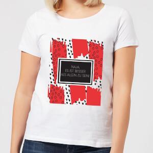 Naja Es Ist Besser Als Allein Zu Sein! Frauen T-Shirt - Weiss