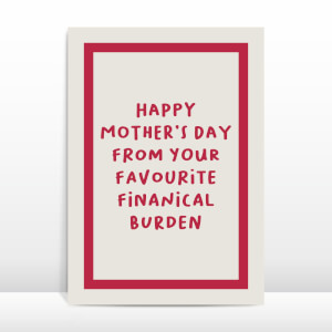 Happy Mother's Day From Your Favourite Financial Burden Greetings Card