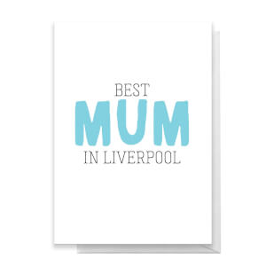 BEST MUM IN LIVERPOOL Greetings Card