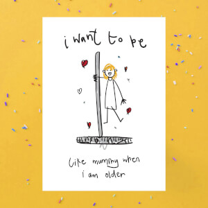 I Want To Be Like Mummy When I Am Older Greetings Card