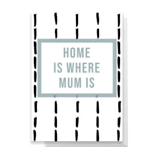 HOME IS WHERE MUM IS Greetings Card
