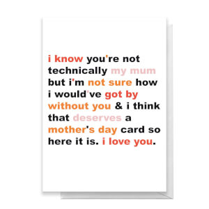 I Know You're Not Technically My Mum Greetings Card
