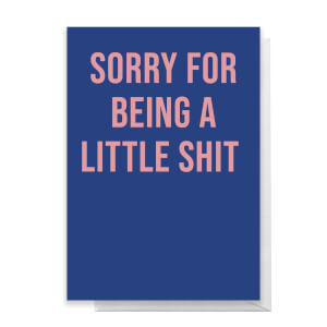 Sorry For Being A Little Shit Greetings Card
