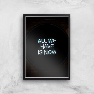 All We Have Is Now Giclee Art Print