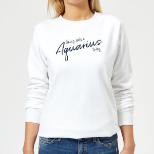 Being Such A Aquarius Today Women's Sweatshirt - White