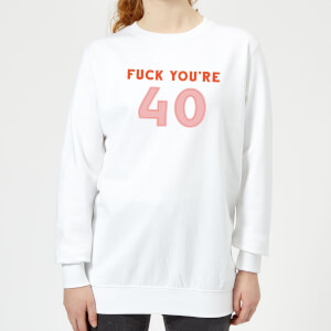 Fuck You're 40 Women's Sweatshirt - White