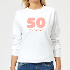 50 Shit You're Get Old. Women's Sweatshirt - White