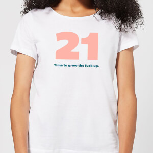 21 Time To Grow The Fuck Up. Women's T-Shirt - White