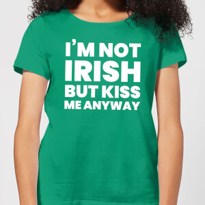 I'm Not Irish But Kiss Me Anyway Women's T-Shirt - Kelly Green