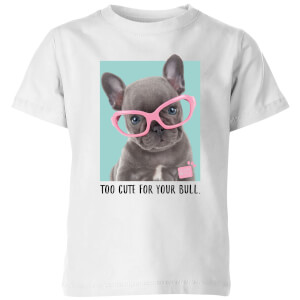 Studio Pets Too Cute For Your Bull Kids' T-Shirt - White