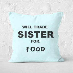 Will Trade Sister For Food Square Cushion