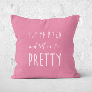 Buy Me Pizza And Tell Me Im Pretty Square Cushion