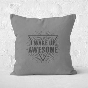 I Wake Up Awesome Square Cushion