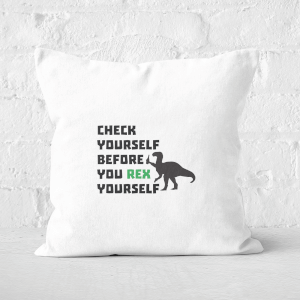 Check Yourself Before You Rex Yourself Square Cushion