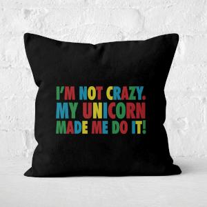 My Unicorn Made Me Do It Square Cushion