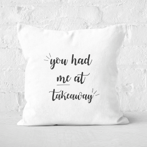 You Had Me At Takeaway Square Cushion