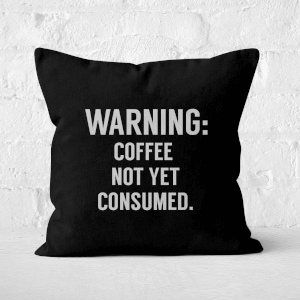 Coffee Not Yet Consumed Square Cushion