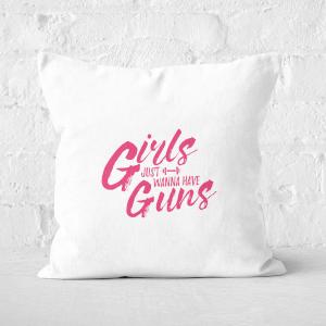 Girls Just Wanna Have Guns Square Cushion