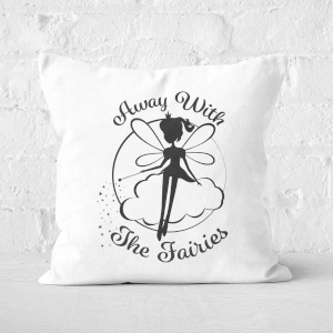 Away With The Fairies Square Cushion