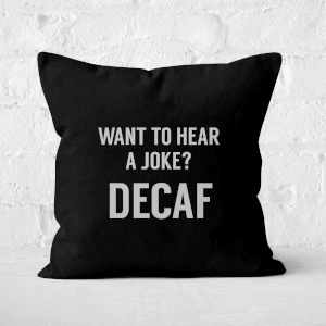 Want To Hear A Joke? Decaf Square Cushion