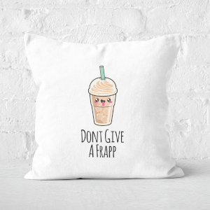 Don't Give A Frapp Square Cushion