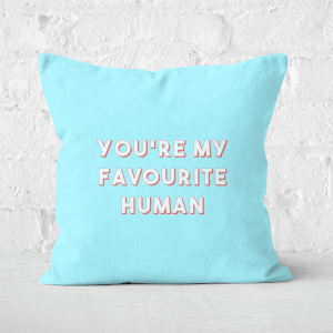 You're My Favourite Human Square Cushion
