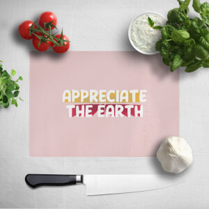 Appreciate The Earth Chopping Board