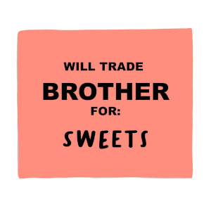 Will Trade Brother For Sweets Fleece Blanket