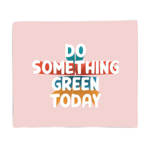 Do Something Green Today Fleece Blanket