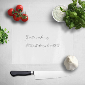 It Will Never Be Easy But It Will Always Be Worth It Chopping Board