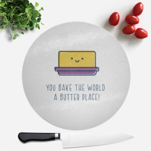 You Bake The World A Butter Place! Round Chopping Board