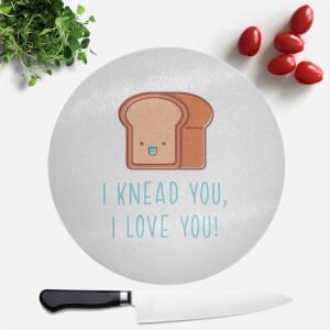 I Knead You I Love You Round Chopping Board