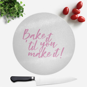 Bake It Till You Make It! Round Chopping Board