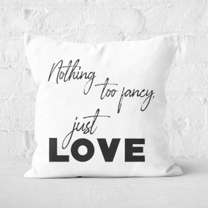Nothing Too Fancy - Just Love Square Cushion