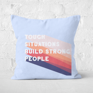 Tough Situations Build Strong People Square Cushion