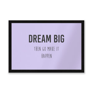 DREAM BIG Then Go Make It Happen Entrance Mat